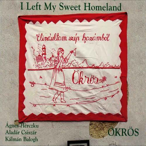 Elindultan Szép Hazámból (I Left My Sweet Homeland) de The Ökrös Folk Music Ensemble