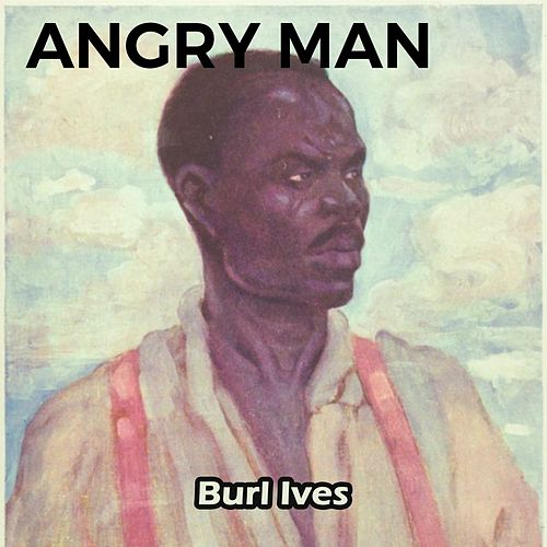 Angry Man von Burl Ives