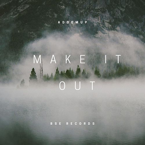 Make It Out by Addemup