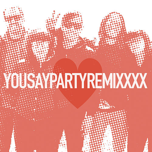 Remixxxx by You Say Party