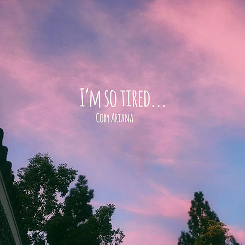 I'm so tired... by Cory Ariana