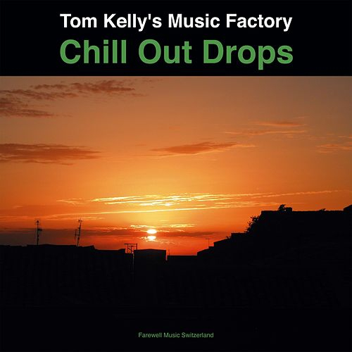Chill Out Drops by Tom Kelly's Music Factory