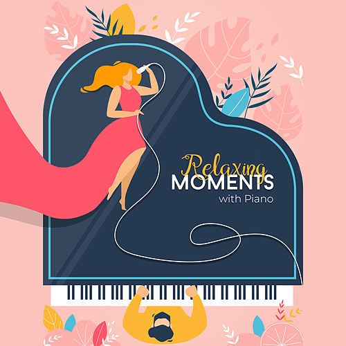 Relaxing Moments with Piano: Light Classical Piano for Relaxation & Rest, Stress Relief, Ambient Chill by Piano Dreamers