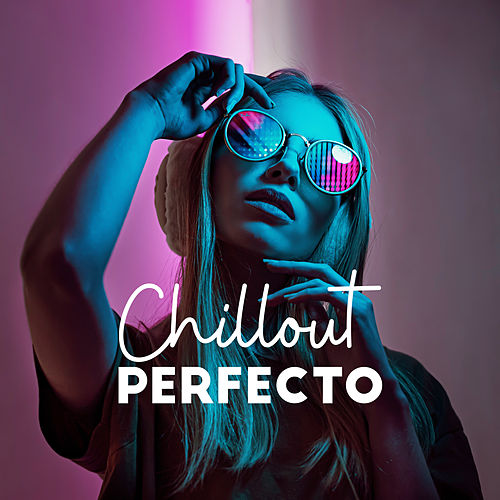 Chillout Perfecto: Musica de Verano 2019 by Ibiza Chill Out