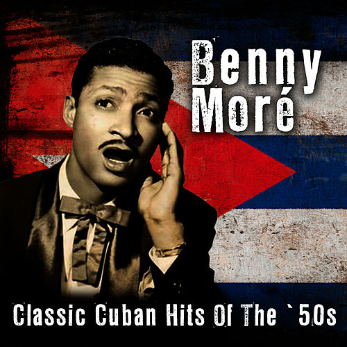 Classic Cuban Hits Of The '50s de Beny More