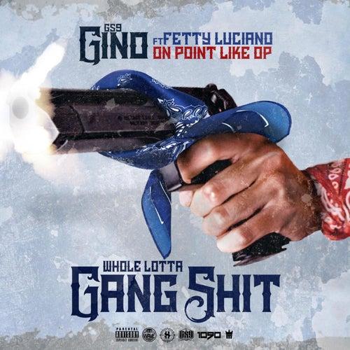 Whole Lotta Gang Shit by GS9 Gino