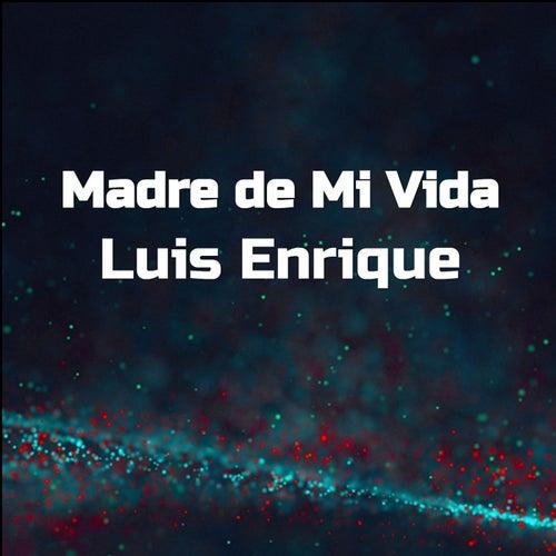 Madre de Mi Vida de Luis Enrique