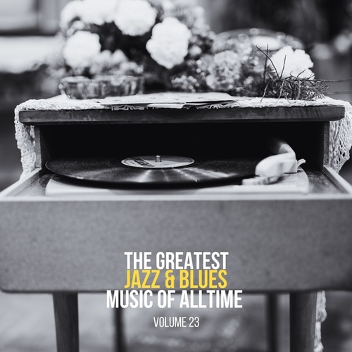 The Greatest Jazz & Blues Music of Alltime, Vol. 23 by Various Artists