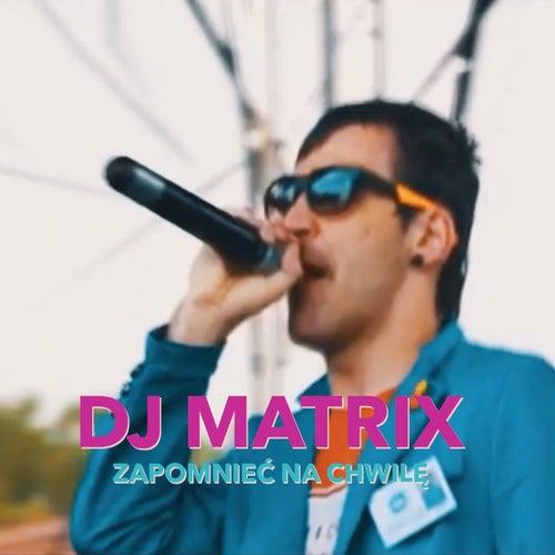 Zapomnieć Na Chwilę di DJ Matrix