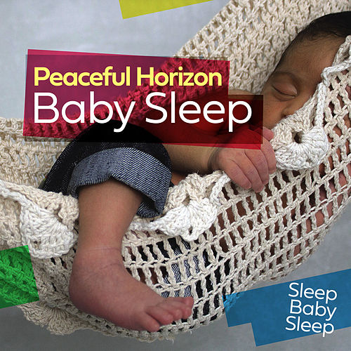 Peaceful Horizon: Baby Sleep by Baby Sleep Sleep