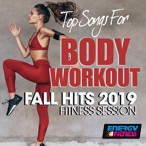 Top Songs For Body Workout Fall Hits 2019 Fitness Session (15 Tracks Non-Stop Mixed Compilation for Fitness & Workout - 128 Bpm / 32 Count) by Various Artists