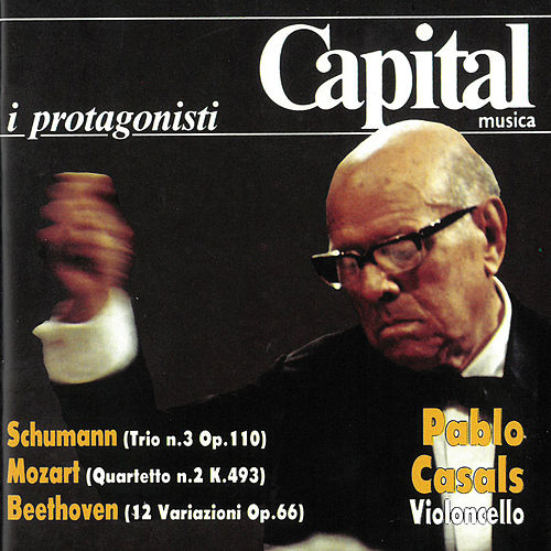R. Schumann, Mozart & Beethoven: Chamber Works by Pablo Casals