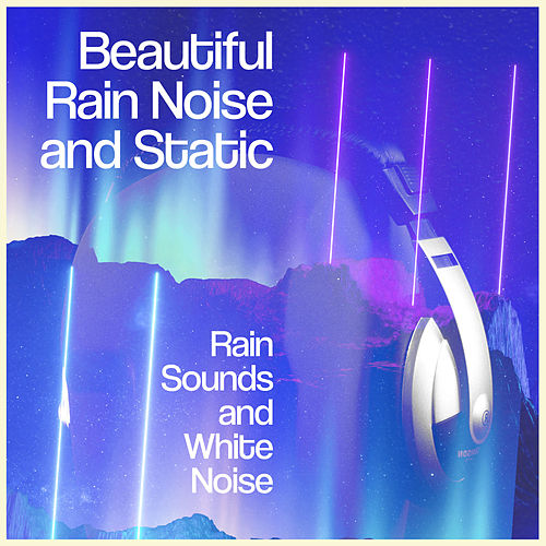Beautiful Rain Noise and Static by Rain Sounds and White Noise