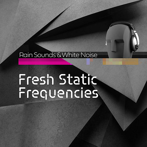 Fresh Static Frequencies by Rain Sounds and White Noise