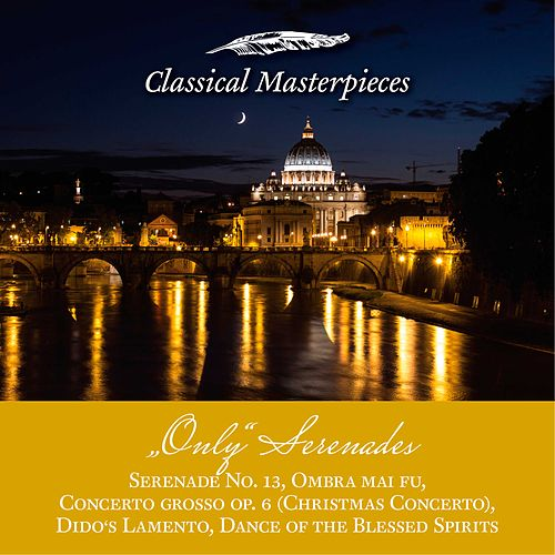 Only Serenades: Serenade No.13, Christmas Concerto,  Dido's Lamento, Dance of the Blessed Spirits, Ombra mai fu (Classical Masterpieces) von Academy Of St. Martin-In-The-Fields