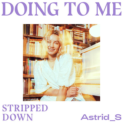 Doing To Me (Stripped Down) di Astrid S