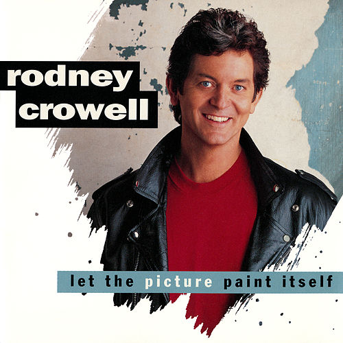 Let The Picture Paint Itself de Rodney Crowell