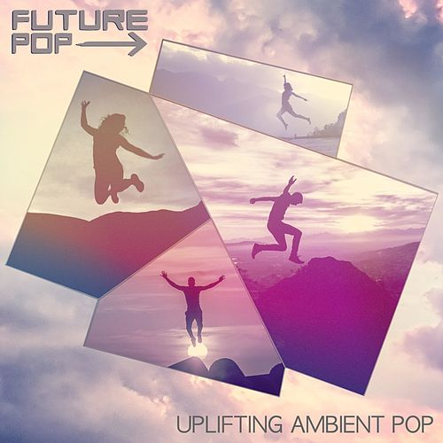 Uplifting Ambient Pop by Future Pop