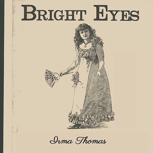 Bright Eyes by Irma Thomas