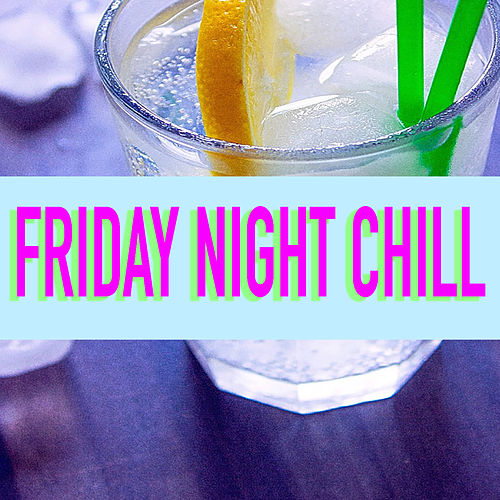 Friday Night Chill by Various Artists