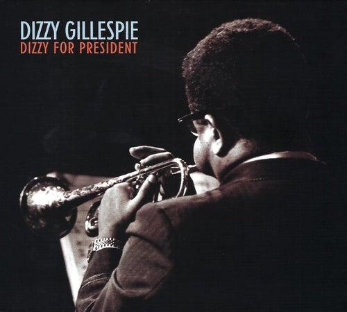 Dizzy For President by Dizzy Gillespie