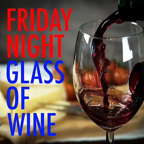 Friday Night Glass Of Wine von Various Artists