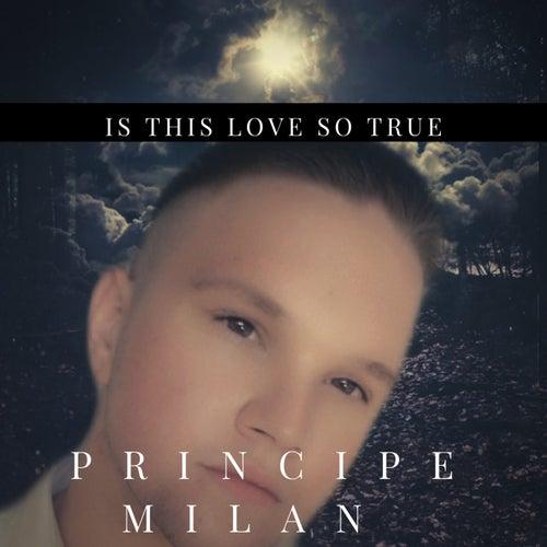 Is This Love So True (Radio Edit) von Principe Milan