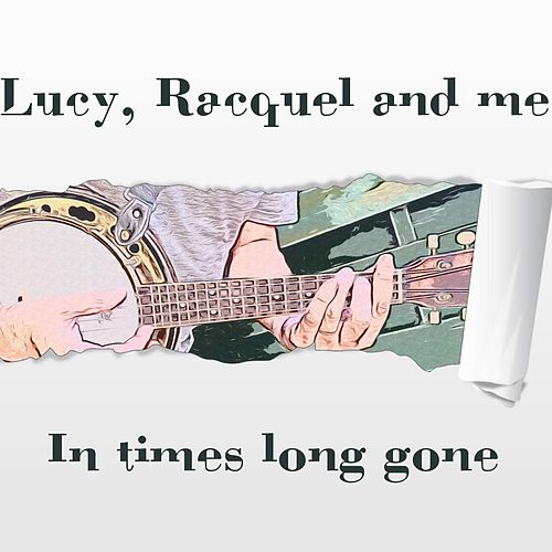 In Times Long Gone by Racquel and Me Lucy