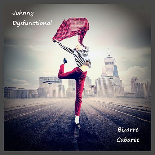 Bizarre Cabaret by Johnny Dysfunctional