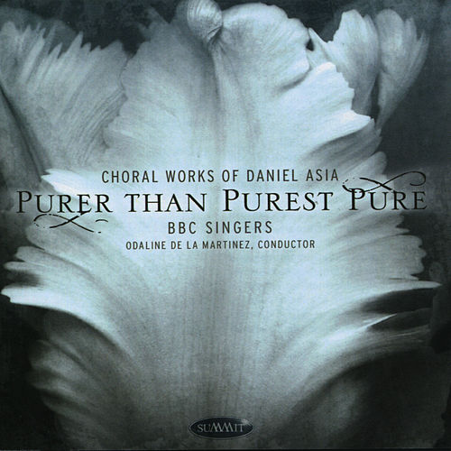 Asia: Purer Than Purest Pure - Choral Works of Daniel Asia von BBC Singers