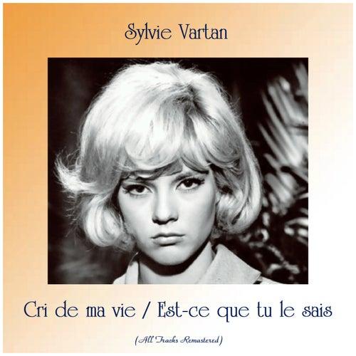 Cri de ma vie / Est-ce que tu le sais (All Tracks Remastered) de Sylvie Vartan