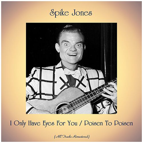 I Only Have Eyes For You / Poisen To Poisen (Remastered 2019) de Spike Jones
