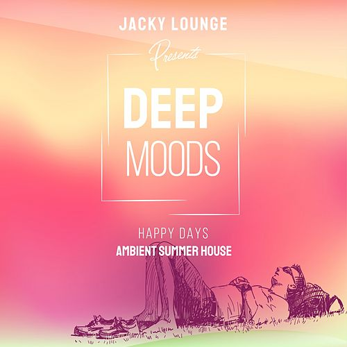 Deep Moods - Happy Days (Ambient Summer House) von Jacky Lounge