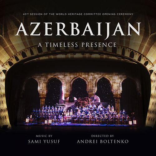 Azerbaijan: A Timeless Presence (Live) by Sami Yusuf
