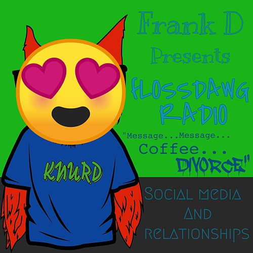 FlossDawg Radio: Social Media and Relationships by Frank D