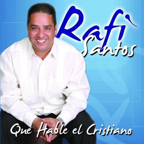 Que Hable El Cristiano de Rafi Santos