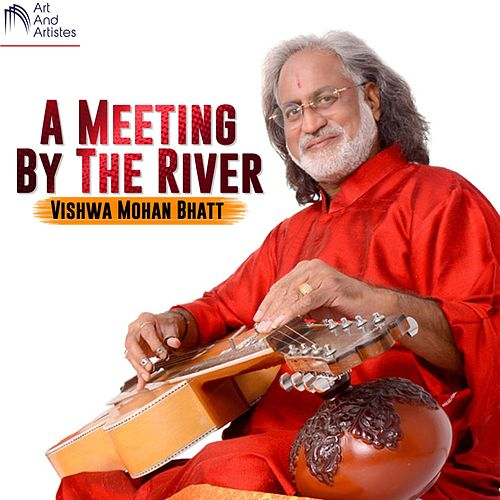 A Meeting By The River by Vishwa Mohan Bhatt