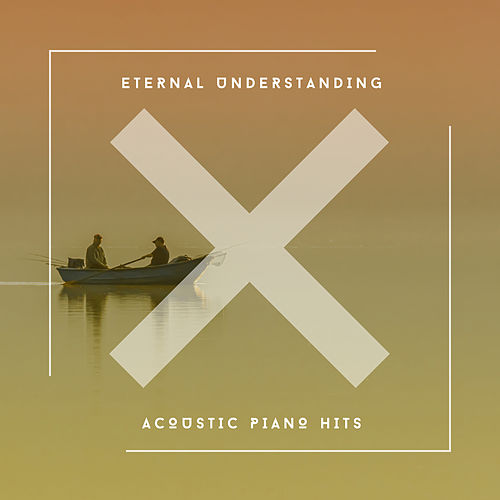 Eternal Understanding - Acoustic Piano Hits von Relaxing Chill Out Music