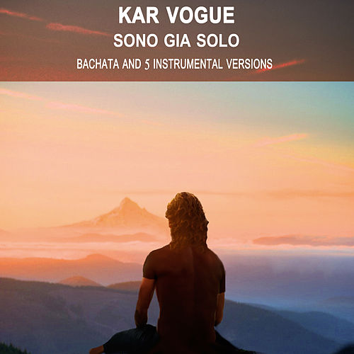 Sono Gia Solo (Bachata And 5 Instrumental Versions) by Kar Vogue