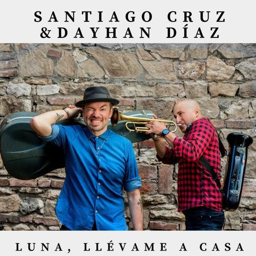Luna, Llévame a Casa de Santiago Cruz