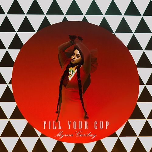 Fill Your Cup by Myrna Garibay