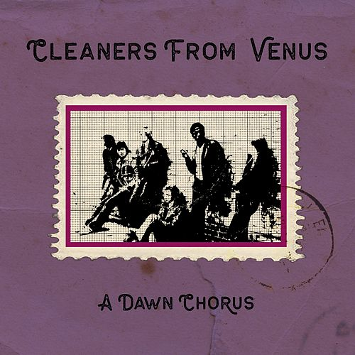 A Dawn Chorus by The Cleaners From Venus