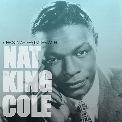 Christmas Festivities With Nat King Cole von Nat King Cole