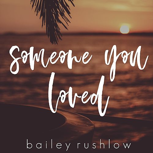 Someone You Loved (Acoustic) von Bailey Rushlow