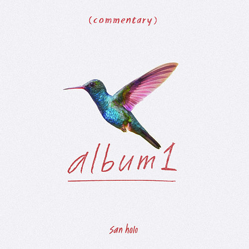 Album1 Commentary by San Holo