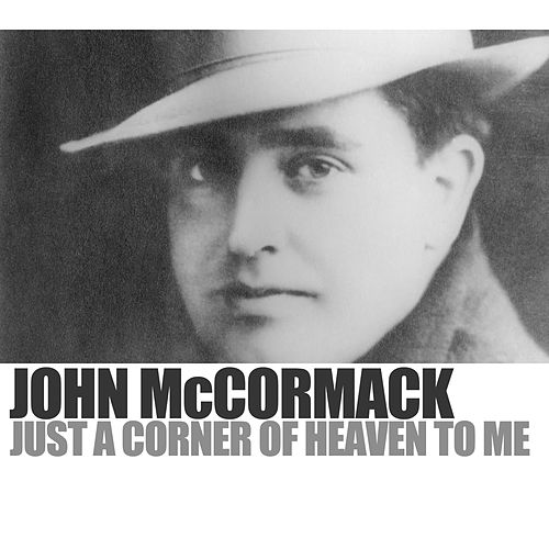 Just A Corner Of Heaven To Me by John McCormack