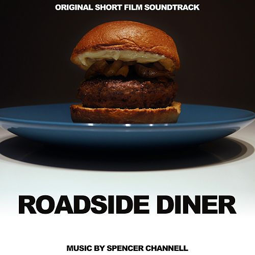 Roadside Diner (Original Short Film Soundtrack) by Spencer Channell