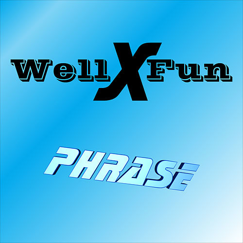 Phrase by Well X Fun