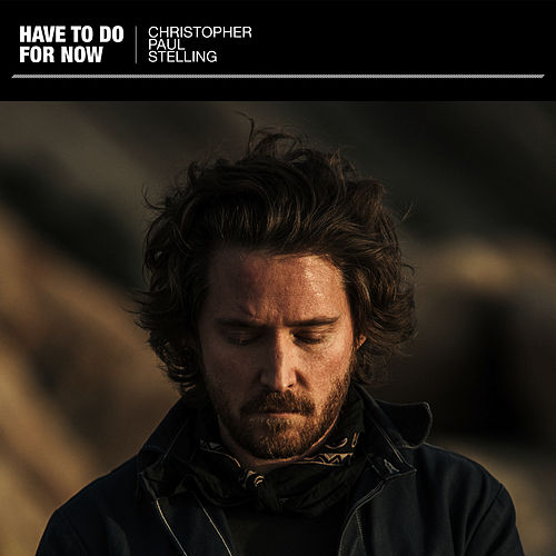 Have To Do For Now di Christopher Paul Stelling