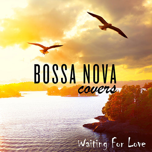Waiting for Love by Bossa Nova Covers